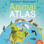 DK: Children's Illustrated Animal Atlas